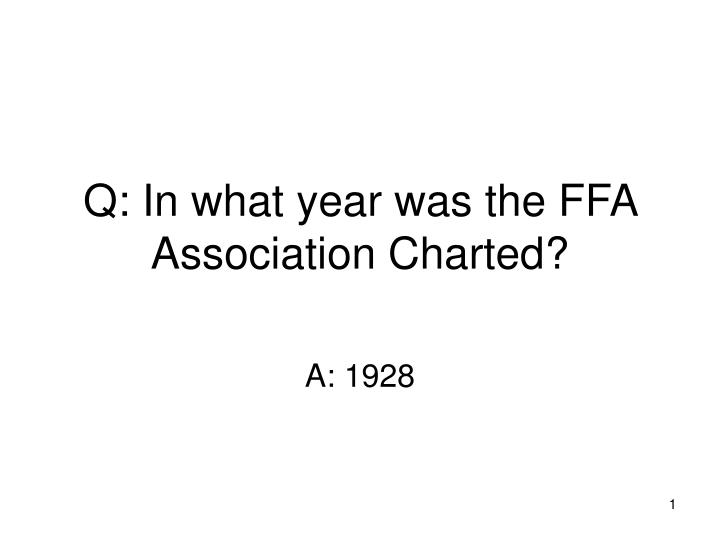 q in what year was the ffa association charted n.