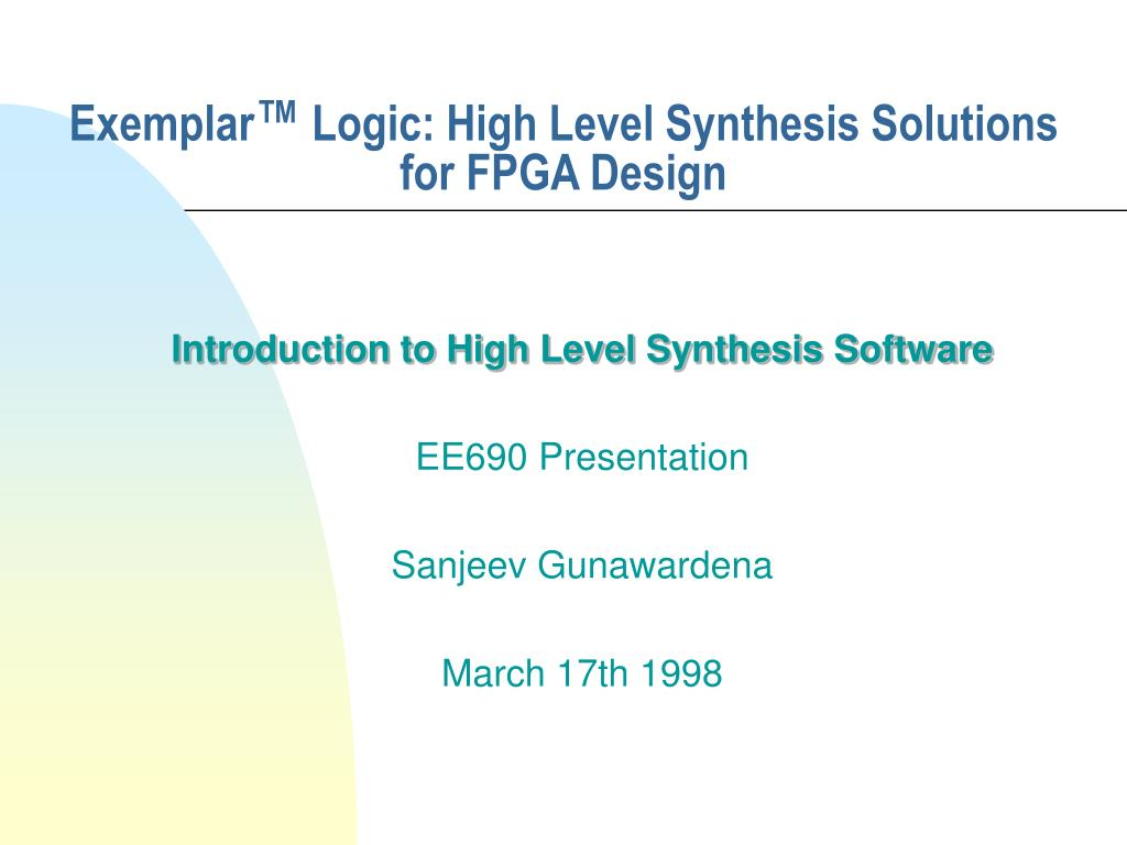 PPT - Exemplar ™ Logic: High Level Synthesis Solutions for