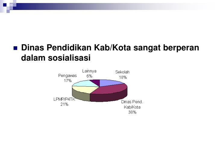 Dinas Pendidikan Kab/Kota sangat berperan dalam sosialisasi