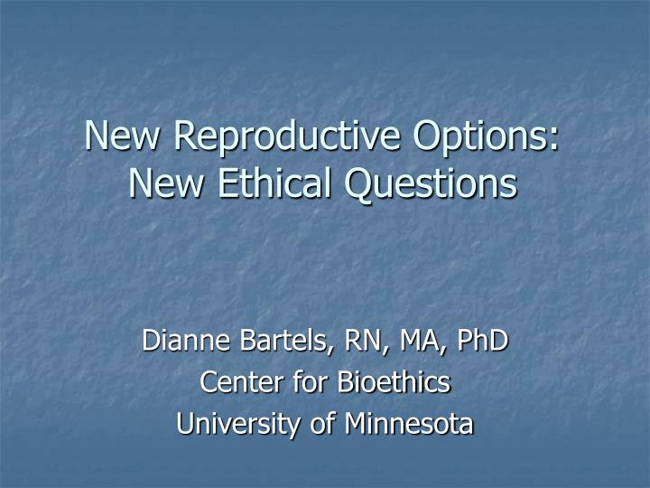 new reproductive options new ethical questions n.