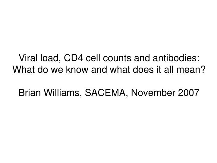 Viral load, CD4 cell counts and antibodies: