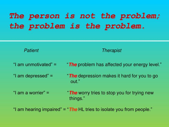 The person is not the problem; the problem is the problem.