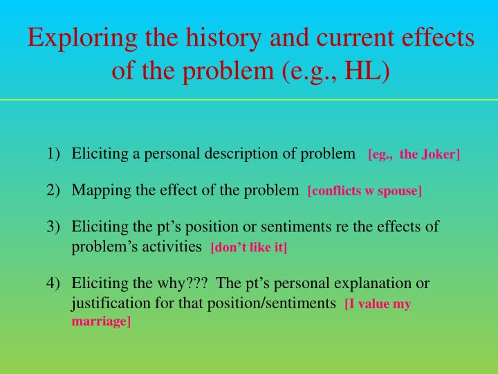 Exploring the history and current effects of the problem (e.g., HL)