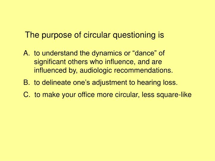 The purpose of circular questioning is