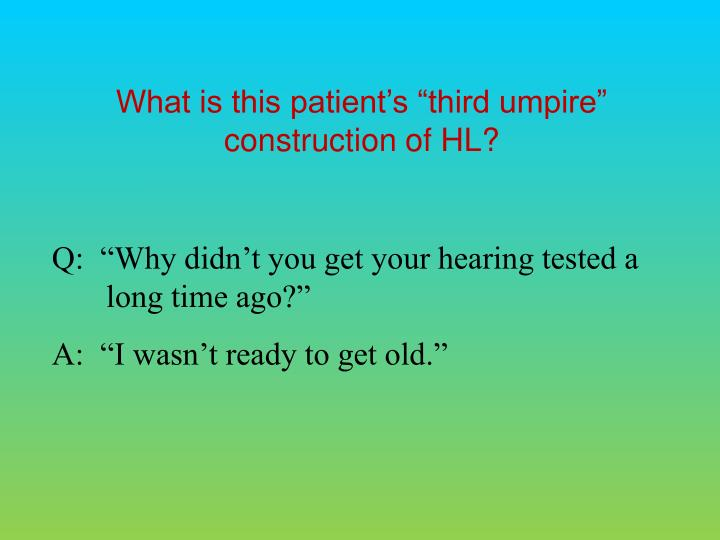 "What is this patient's ""third umpire"" construction of"