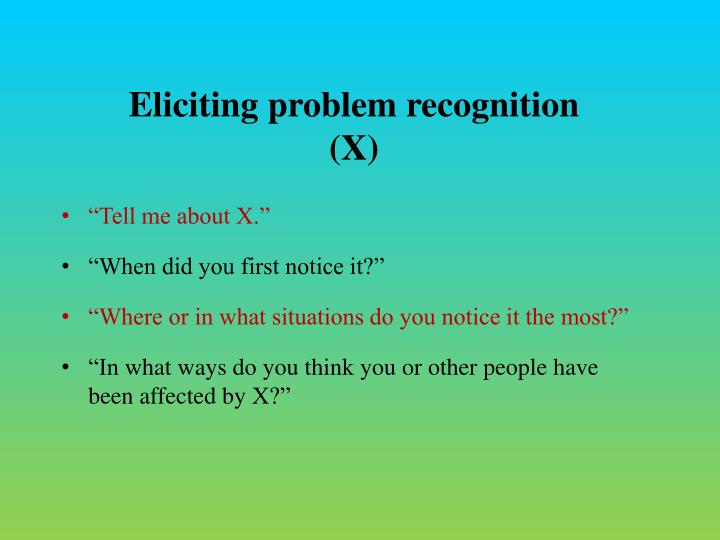 Eliciting problem recognition (X)