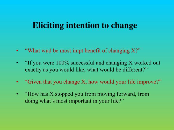 Eliciting intention to change