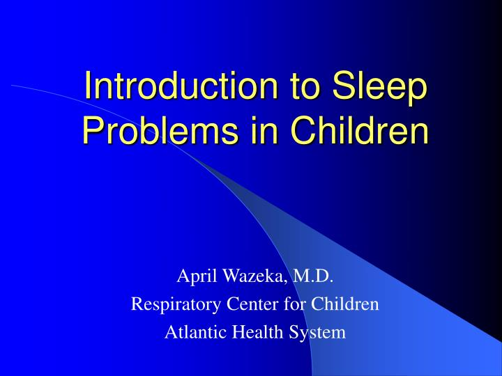 introduction to sleep problems in children n.