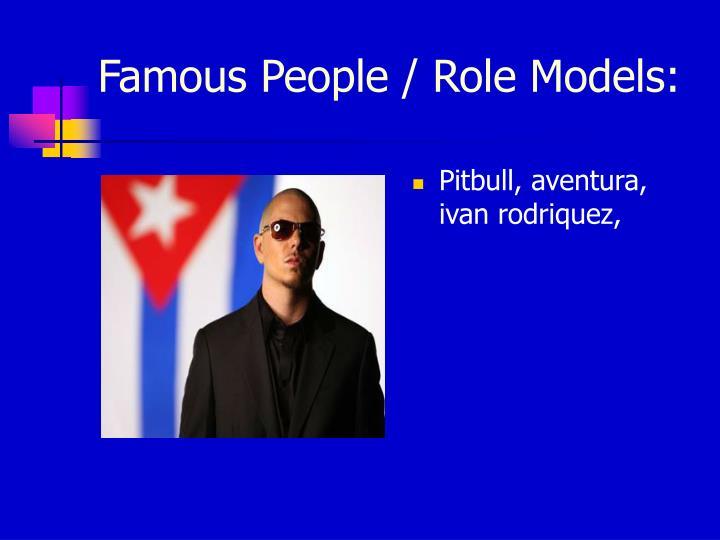 Famous People / Role Models: