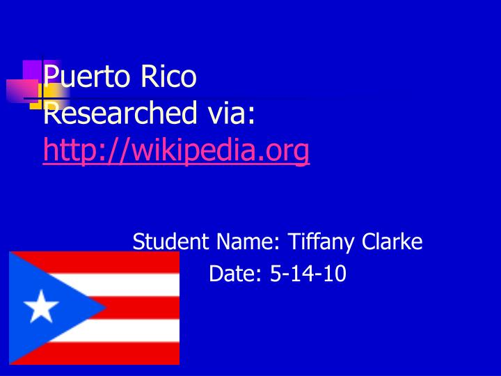 Puerto rico researched via http wikipedia org