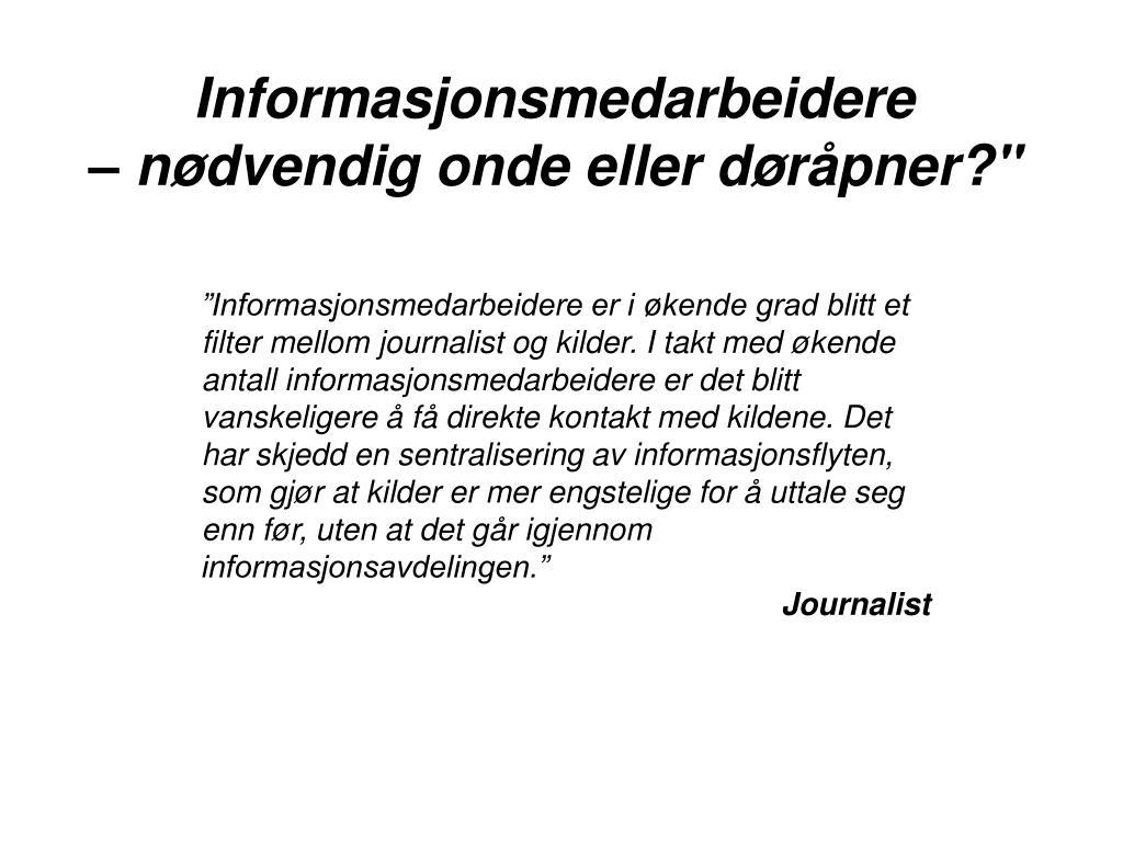 fcc017ef PPT - Informasjonsmedarbeidere – nødvendig onde eller døråpner ...