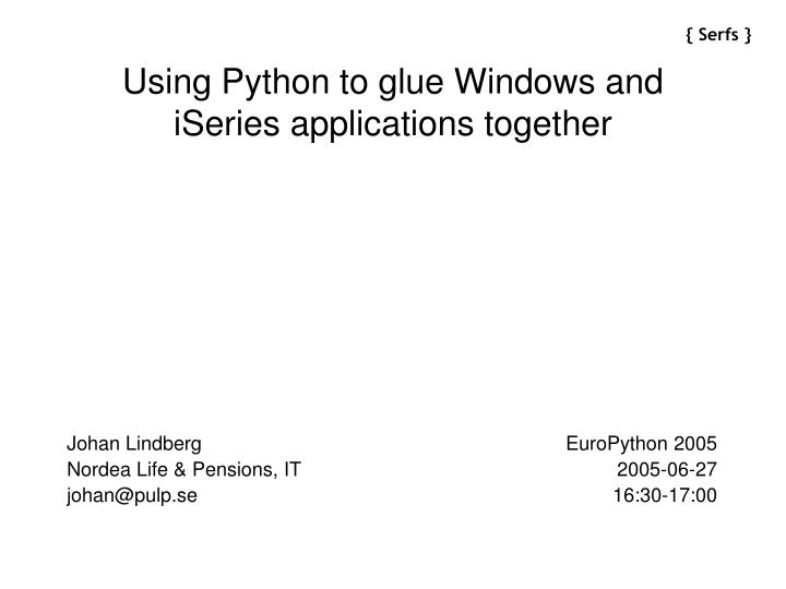 PPT - Using Python to glue Windows and iSeries applications