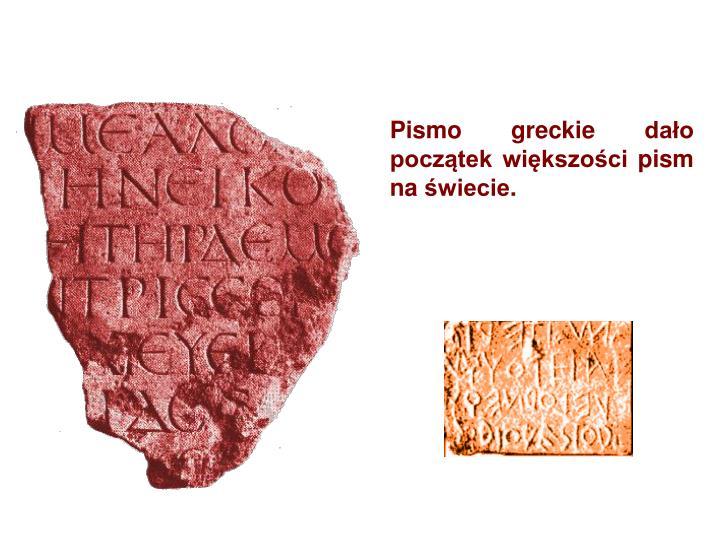 Pismo greckie dało początek większości pism na świecie.