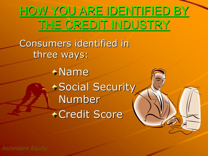 HOW YOU ARE IDENTIFIED BY THE CREDIT INDUSTRY