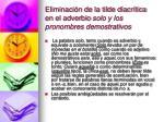 eliminaci n de la tilde diacr tica en el adverbio solo y los pronombres demostrativos