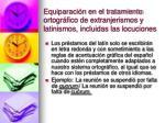 equiparaci n en el tratamiento ortogr fico de extranjerismos y latinismos incluidas las locuciones