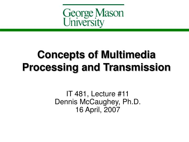 PPT - Concepts of Multimedia Processing and Transmission PowerPoint