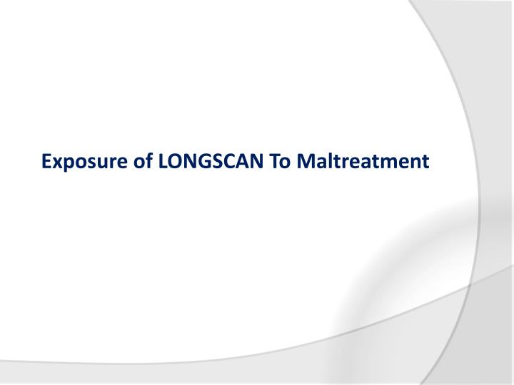 Exposure of LONGSCAN To Maltreatment