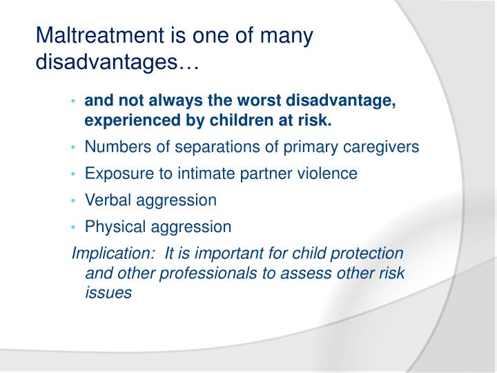 Maltreatment is one of many disadvantages…