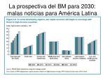 la prospectiva del bm para 2030 malas noticias para am rica latina