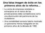 una falsa imagen de xito en los primeros a os de la reforma