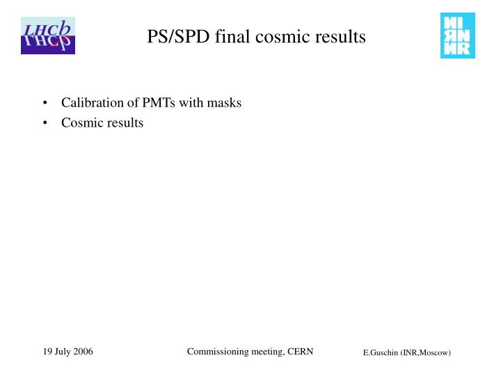 Ps spd final cosmic results