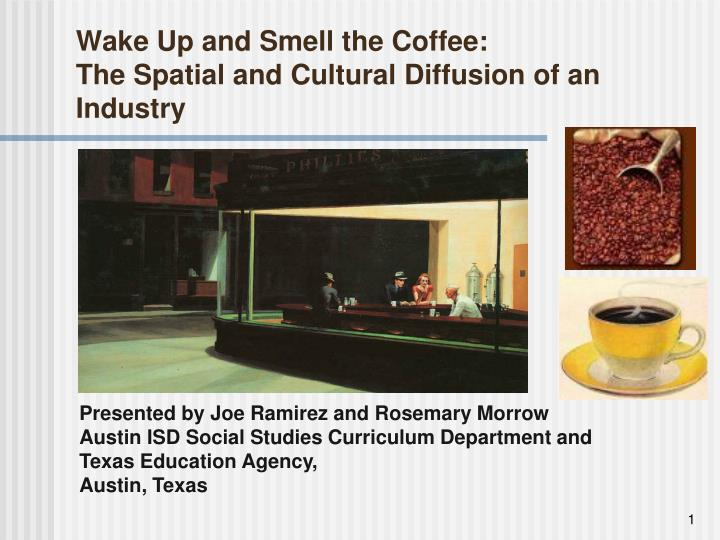 Wake up and smell the coffee the spatial and cultural diffusion of an industry