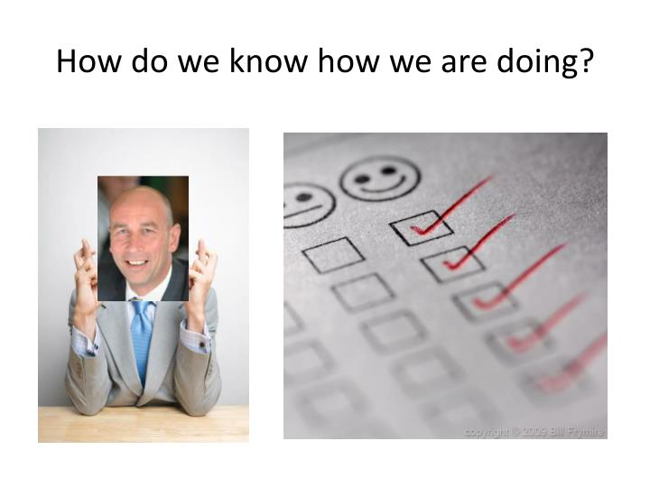 How do we know how we are doing?