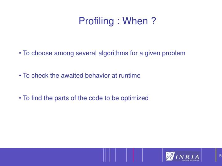 Profiling : When ?
