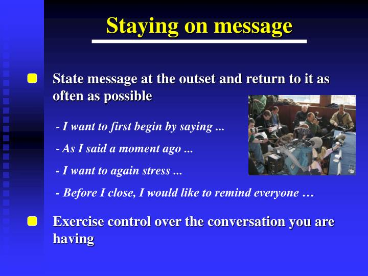 State message at the outset and return to it as often as possible