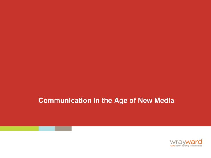 Communication in the Age of New Media