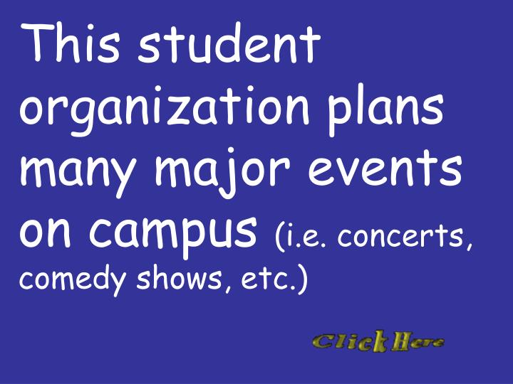 This student organization plans many major events on campus