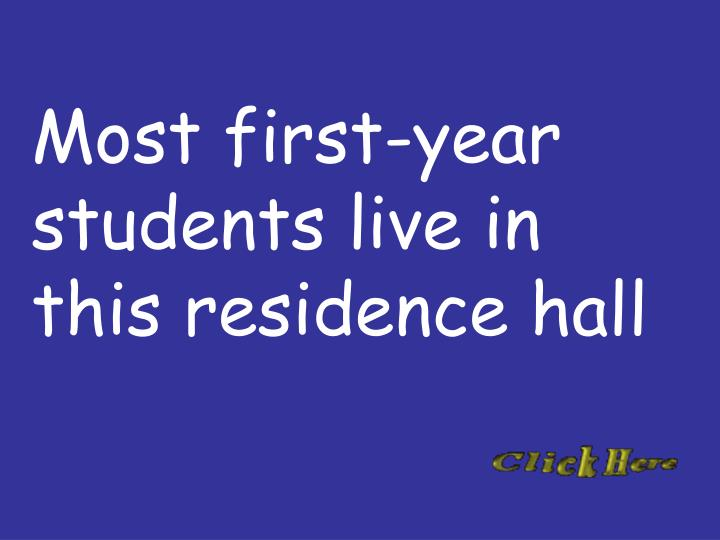 Most first-year students live in this residence hall