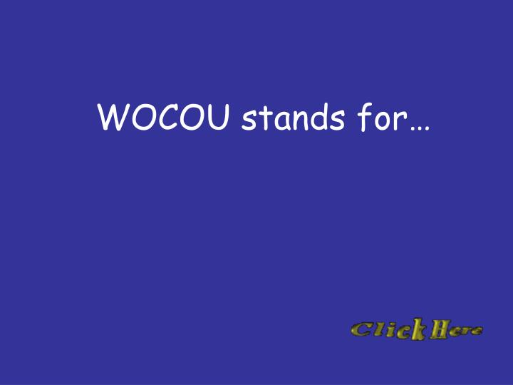WOCOU stands for…