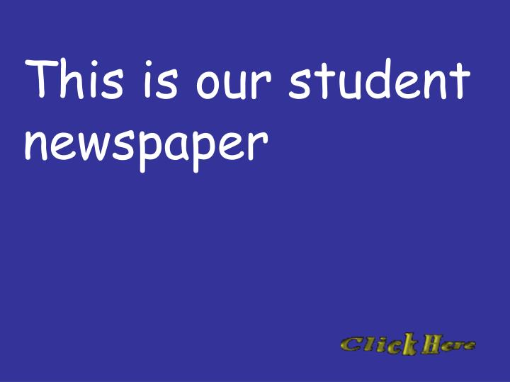 This is our student newspaper