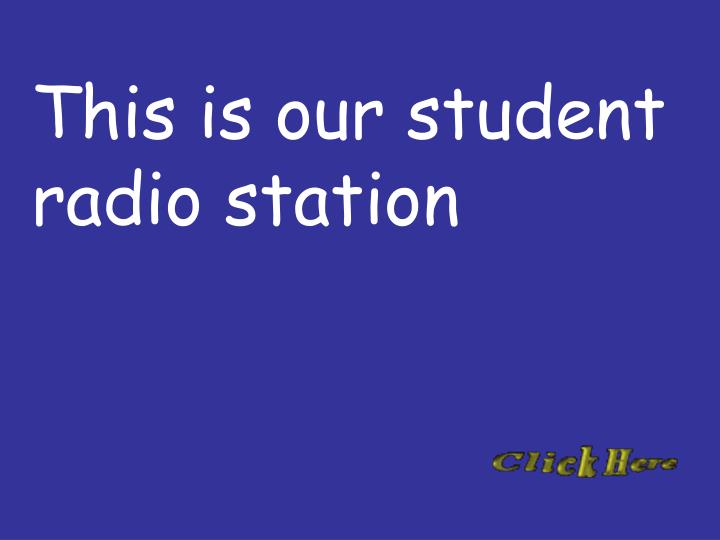 This is our student radio station