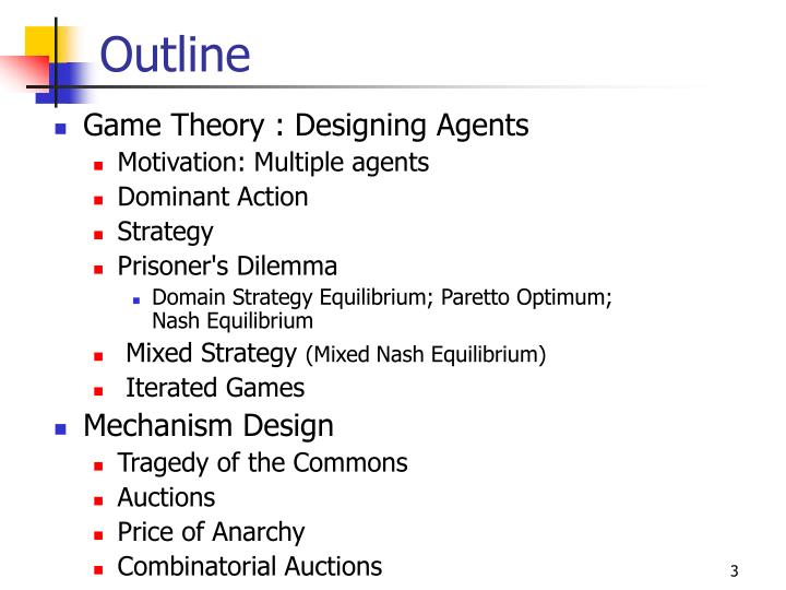 outline game theory Game theory is the study of mathematical models of strategic interaction between rational decision-makers it has applications in all fields of social science, as well as in logic and computer science.