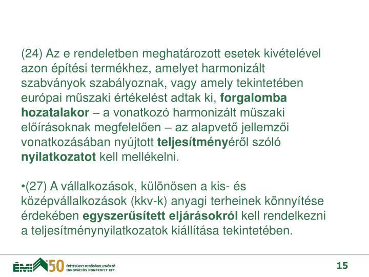 (27) A vállalkozások, különösen a kis- és középvállalkozások (kkv-k) anyagi terheinek könnyítése érdekében