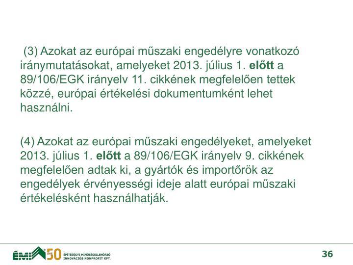 (3) Azokat az európai műszaki engedélyre vonatkozó iránymutatásokat, amelyeket 2013. július 1.