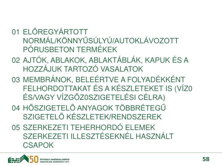 01ELŐREGYÁRTOTT NORMÁL/KÖNNYŰSÚLYÚ/AUTOKLÁVOZOTT PÓRUSBETON TERMÉKEK