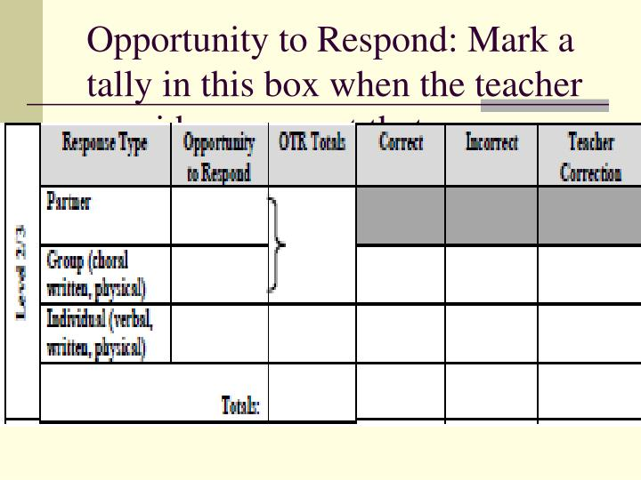 Opportunity to Respond: Mark a tally in this box when the teacher provides a request that re