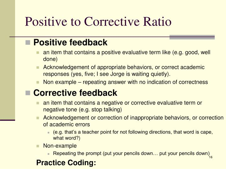 Positive to Corrective Ratio