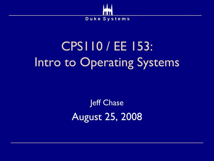 Cps110 ee 153 intro to operating systems