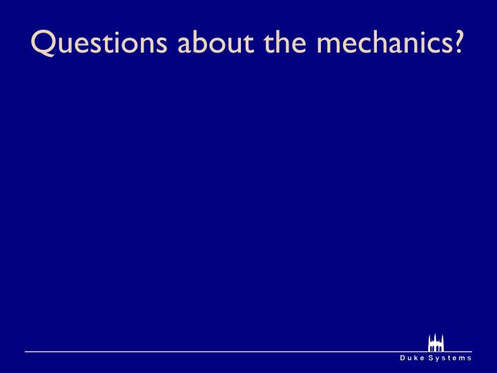 Questions about the mechanics?