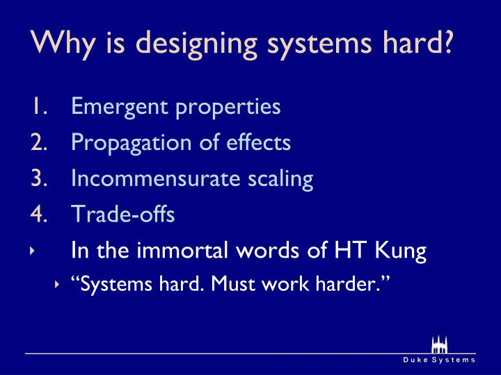 Why is designing systems hard?