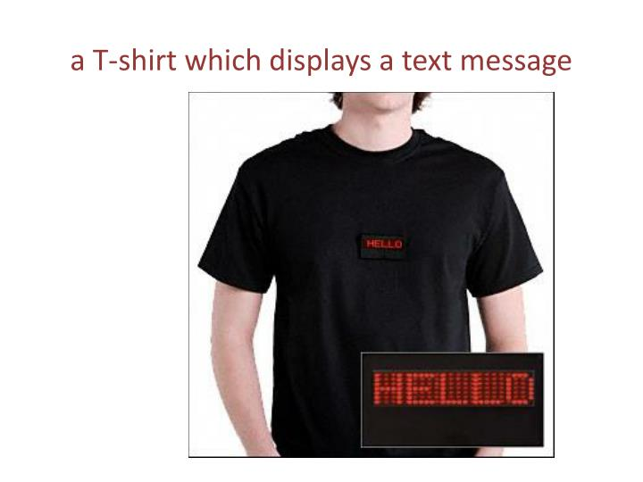 a T-shirt which displays a text message