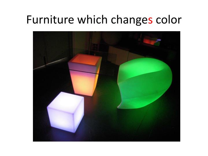 Furniture which change