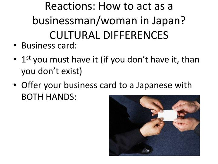 Reactions: How to act as a businessman/woman in Japan? CULTURAL DIFFERENCES