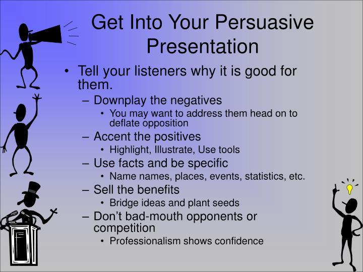 Get Into Your Persuasive Presentation