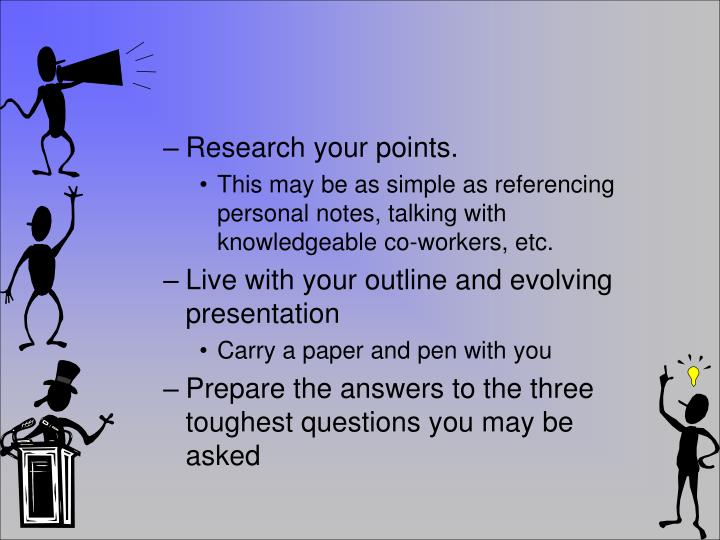 Research your points.